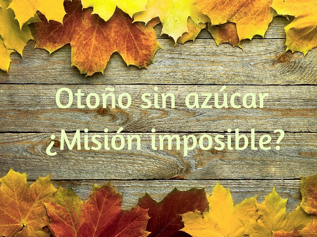 Otoño sin azucar ¿Misión imposible-