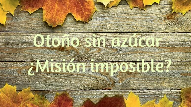 Otono Sin Azucar Mision Imposible Buenos Dias Familia